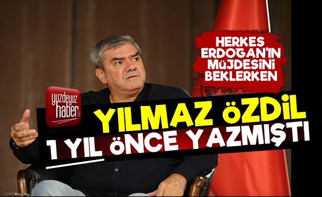 Erdoğan Müjde Dedi, Yılmaz Özdil'in Yazısı Olay Oldu!