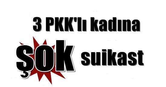 3 PKK'LI KADINA ŞOK SUİKAST...