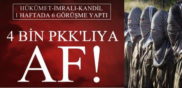 4 BİN PKK'LIYA AF GELİYOR!