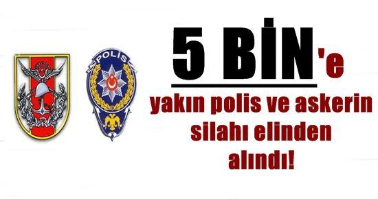 5 BİNE YAKIN POLİS VE ASKERİN SİLAHI ELİNDEN ALINDI