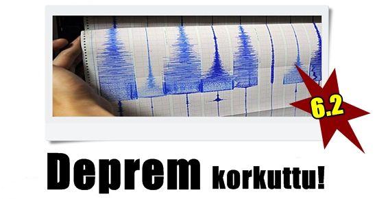 6.2'LİK DEPREM KORKUTTU!