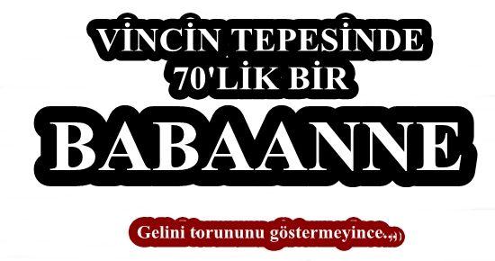 70'LİK BABAANNE VİNCİN TEPESİNDE...