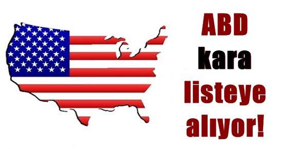ABD KARA LİSTEYE ALIYOR!