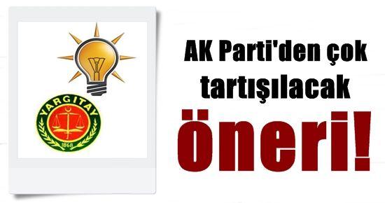 AK PARTİ'DEN ÇOK TARTIŞILACAK ÖNERİ!