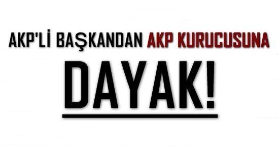 AKP'Lİ BAŞKAN AKP KURUCUSUNU DÖVDÜ!