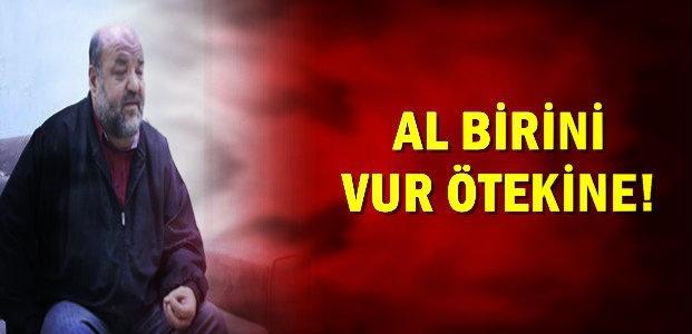 'AL BİRİNİ VUR ÖTEKİNE'