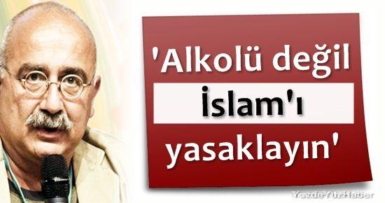 'ALKOLÜ DEĞİL İSLAM'I YASAKLAYIN'