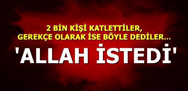 'ALLAH İSTEDİ, BİZ YAPTIK'