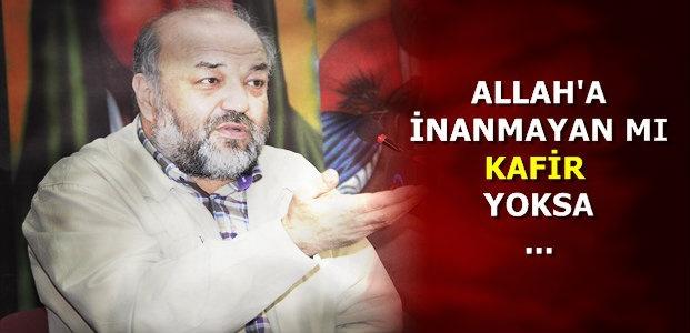 'ALLAH'A İNANMAYANLAR MI KAFİR YOKSA...'