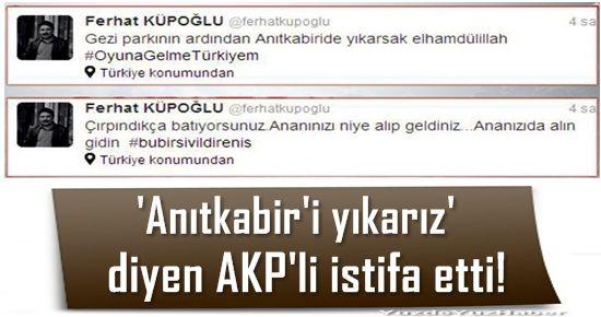 'ANITKABİR'İ YIKARIZ' DİYEN AKP'Lİ İSTİFA ETTİ
