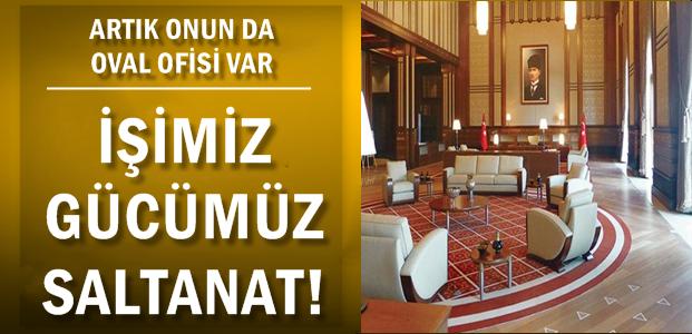 ARTIK ERDOĞAN'IN DA OVAL OFİSİ VAR!