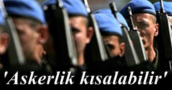 'ASKERLİK KISALABİLİR'