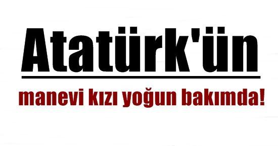 ATA'NIN MANEVİ KIZI YOĞUN BAKIMDA!