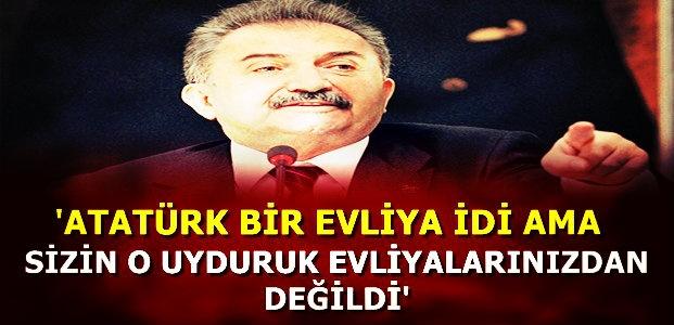 'ATATÜRK, SİZİN UYDURUKLARINIZA BENZEMEZ'