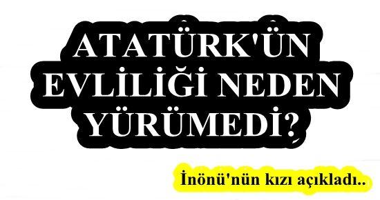 ATATÜRK'ÜN EVLİLİĞİ NEDEN BİTTİ? İŞTE CEVABI..
