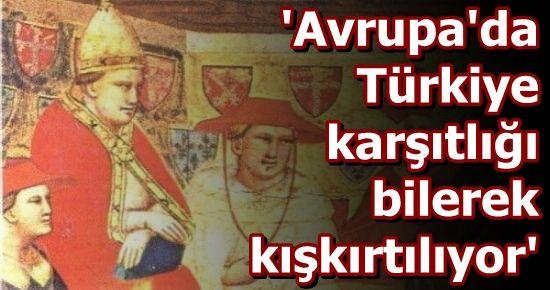 'AVRUPA, TÜRKİYE'YE HAÇLI SEFERİ YAPACAK'