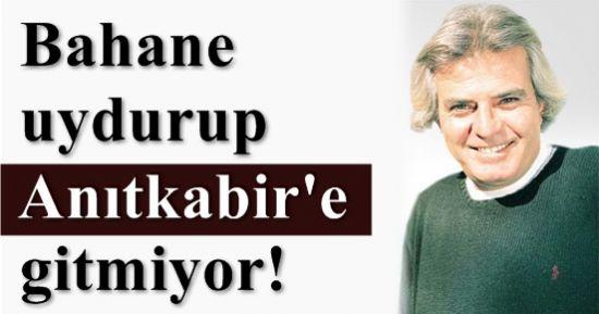 'BAHANE UYDURUP ANITKABİR'E GİTMİYOR'