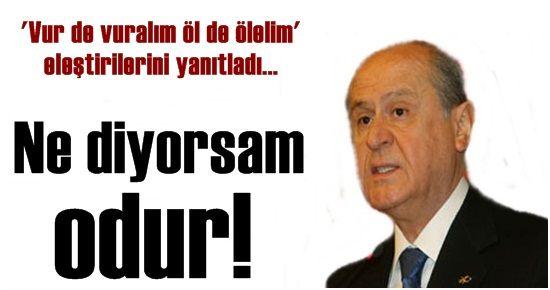 BAHÇELİ, 'NE DİYORSAM ODUR' DEDİ...