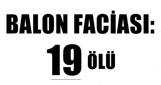 BALON FACİASI: 19 ÖLÜ