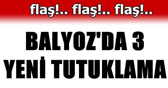 BALYOZ'DA 3 TUTUKLAMA DAHA...