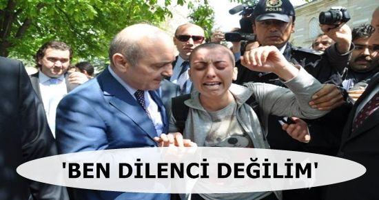 'BEN DİLENCİ DEĞİLİM'
