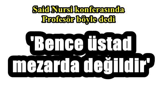 'BENCE ÜSTAD MEZARDA DEĞİLDİR'