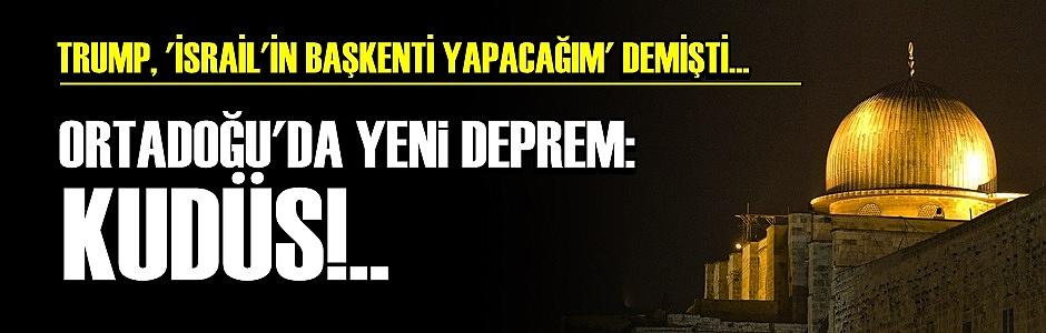 ORTADOĞU'DA YENİ DEPREM: KUDÜS...