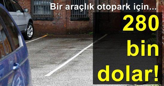 BİR ARAÇLIK OTOPARKA 280 BİN DOLAR!