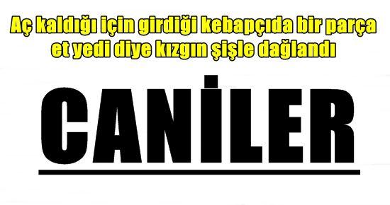 'BİR PARÇA ET' CANİLİĞİ...