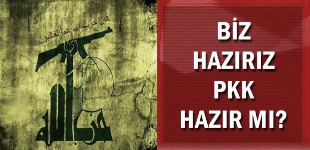 'BİZ HAZIRIZ PKK HAZIR MI?'