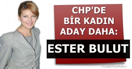 CHP'DE BİR KADIN ADAY DAHA: ESTER BULUT