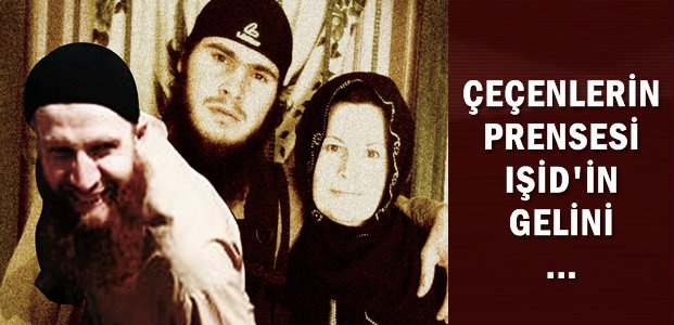 ÇEÇENLERİN PRENSESİ, IŞİD'İN GELİNİ...