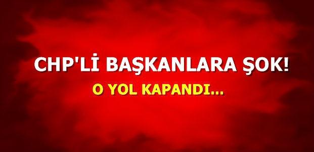 CHP'Lİ BAŞKANLARA ŞOK!