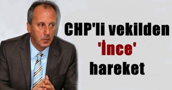 CHP'Lİ VEKİLDEN 'İNCE' HAREKET