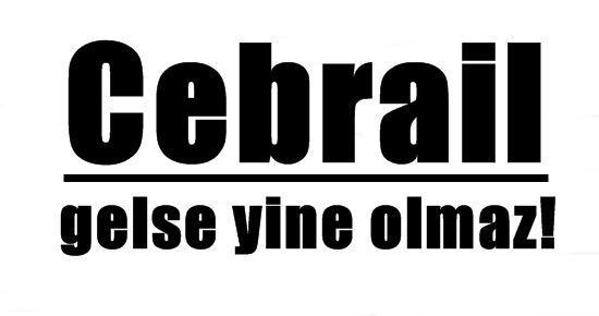 'CHP'YE CEBRAİL'İ GETİRSEN YİNE OLMAZ!'