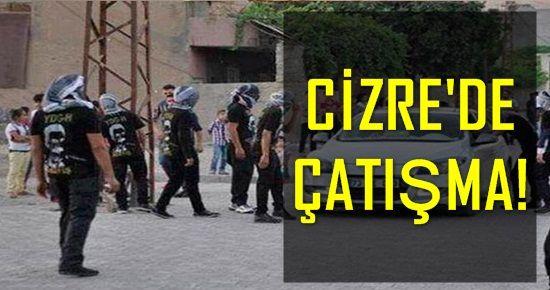 CİZRE'DE ÇATIŞMA...