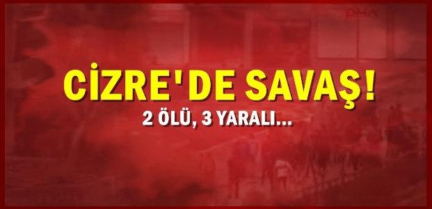 CİZRE'DE SAVAŞ!