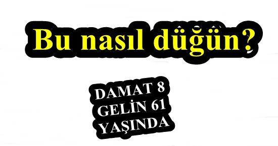DAMAT 8 GELİN 61 YAŞINDA!