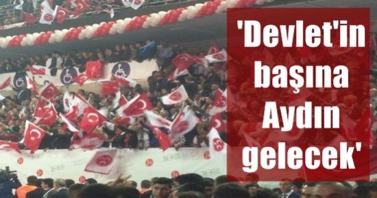 'DEVLET'İN BAŞINA AYDIN GELECEK' SLOGANLARI