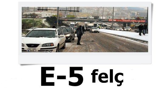 E-5 FELÇ OLDU!