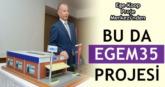 "EGE-KOOP'TAN ""EGEM35"" PROJESİ..."