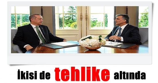 ERDOĞAN DA, GÜL DE TEHLİKE ALTINDA!