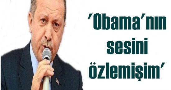ERDOĞAN, OBAMA'NIN SESİNİ ÖZLEMİŞ!