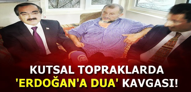'ERDOĞAN'A DUA' KAVGASI...