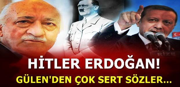 ERDOĞAN'I HİTLER'E BENZETTİ