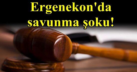 ERGENEKON'DA SAVUNMA ŞOKU!