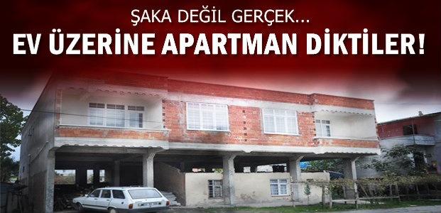 EV ÜZERİNE APARTMAN!