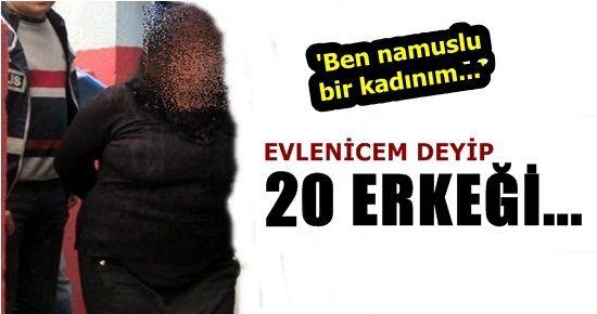 EVLENİCEM DEYİP TAM 20 ERKEĞİ...