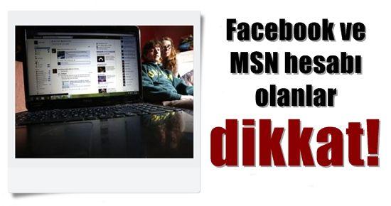 FACEBOOK VE MSN HESABI OLANLAR DİKKAT!