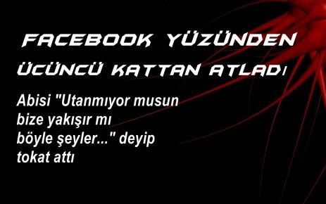 FACEBOOK YÜZÜNDEN ÜÇÜNCÜ KATTAN ATLADI!